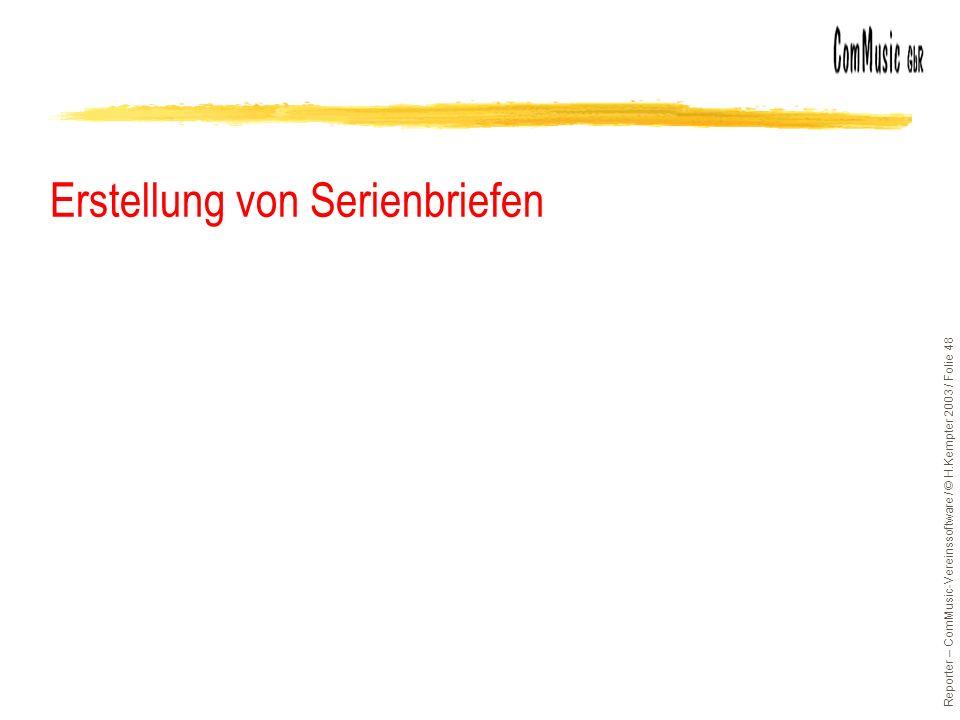 Reporter – ComMusic-Vereinssoftware / © H.Kempter 2003 / Folie 48 Erstellung von Serienbriefen