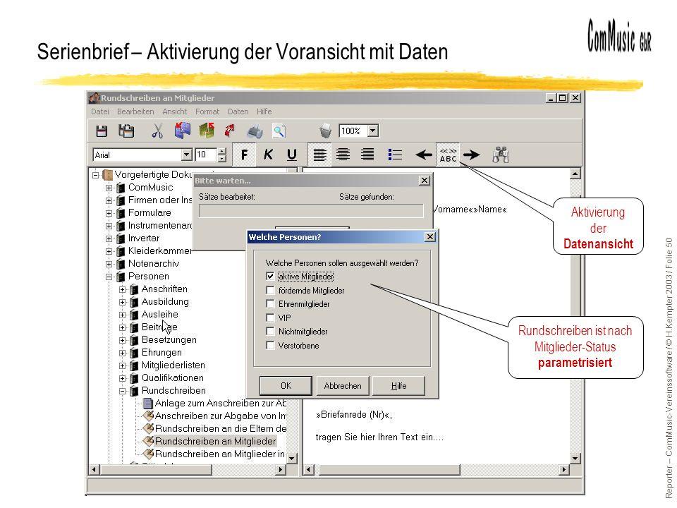 Reporter – ComMusic-Vereinssoftware / © H.Kempter 2003 / Folie 50 Serienbrief – Aktivierung der Voransicht mit Daten Aktivierung der Datenansicht Rundschreiben ist nach Mitglieder-Status parametrisiert