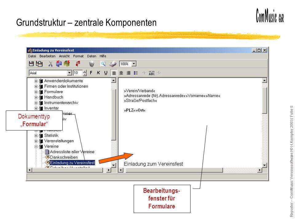 Reporter – ComMusic-Vereinssoftware / © H.Kempter 2003 / Folie 8 Grundstruktur – zentrale Komponenten Bearbeitungs- fenster für Formulare Dokumenttyp Formular