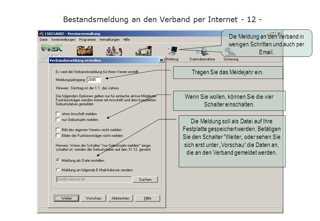 Bestandsmeldung an den Verband per Internet - 12 - Die Meldung an den Verband in wenigen Schritten und auch per Email. Tragen Sie das Meldejahr ein. W