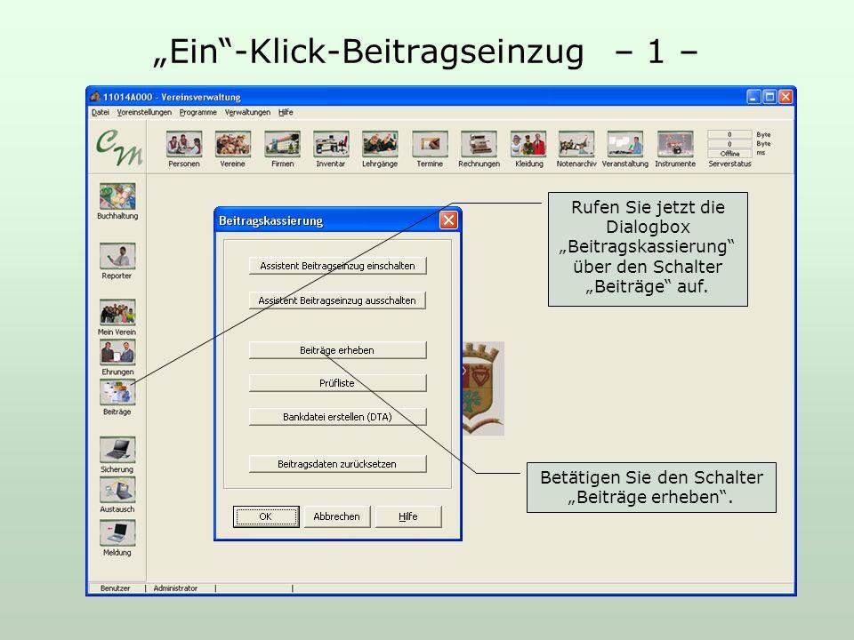 Ein-Klick-Beitragseinzug – 1 – Rufen Sie jetzt die Dialogbox Beitragskassierung über den Schalter Beiträge auf. Betätigen Sie den Schalter Beiträge er