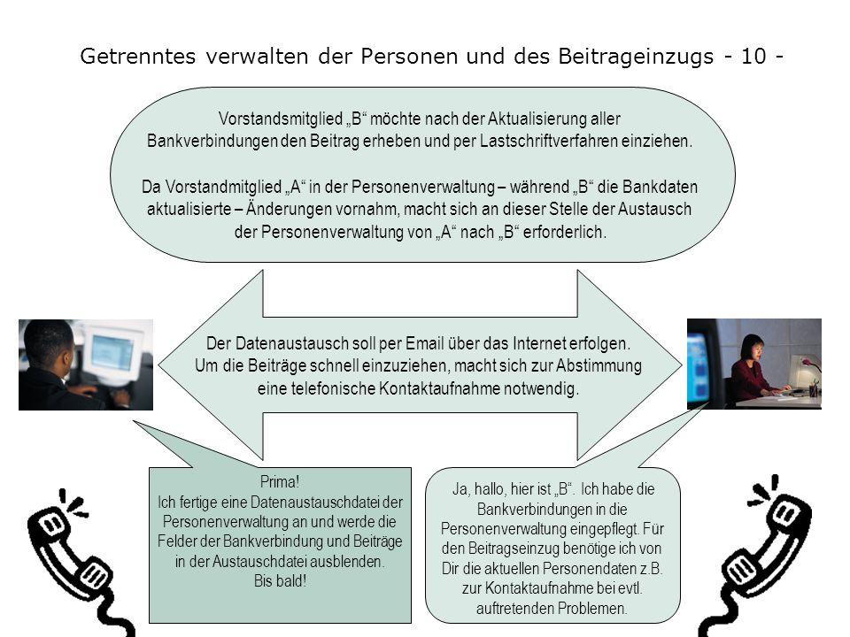 Getrenntes verwalten der Personen und des Beitrageinzugs - 9 - In den Personen werden von Vorstandsmitglied B die Bankverbindungen eingetragen und die