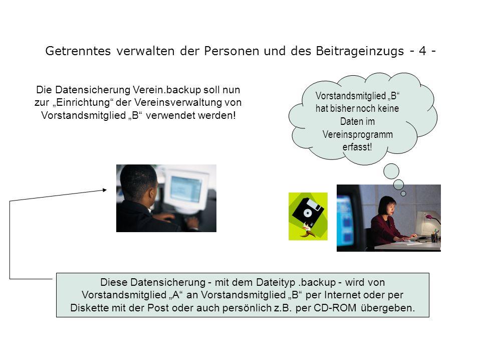 Getrenntes verwalten der Personen und des Beitrageinzugs - 3 - Nach der Ersterfassung wird durch Vorstandsmitglied A eine Datensicherung über das Menü
