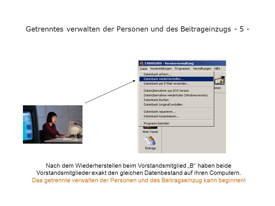 Getrenntes verwalten der Personen und des Beitrageinzugs - 4 - Diese Datensicherung - mit dem Dateityp.backup - wird von Vorstandsmitglied A an Vorsta