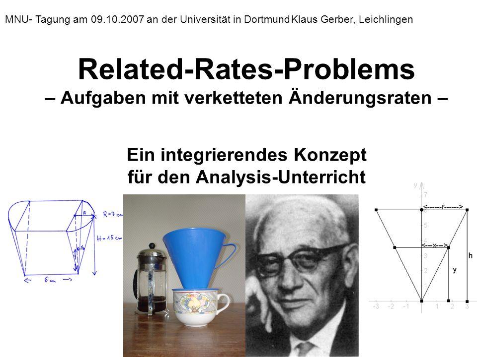 Related-Rates-Problems – Aufgaben mit verketteten Änderungsraten – Ein integrierendes Konzept für den Analysis-Unterricht MNU- Tagung am 09.10.2007 an der Universität in DortmundKlaus Gerber, Leichlingen