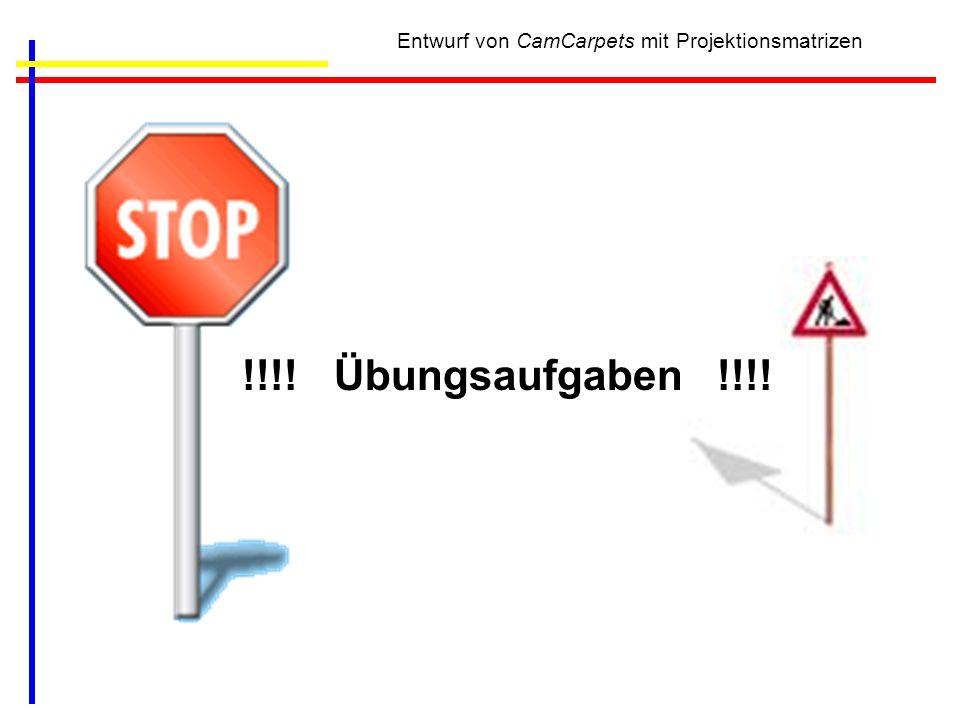 Entwurf von CamCarpets mit Projektionsmatrizen !!!! Übungsaufgaben !!!!