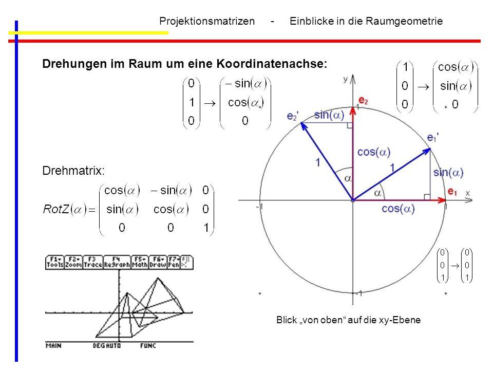 Projektionsmatrizen - Einblicke in die Raumgeometrie Drehungen im Raum um eine Koordinatenachse: Drehmatrix: Blick von oben auf die xy-Ebene