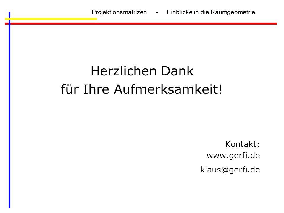 Projektionsmatrizen - Einblicke in die Raumgeometrie Herzlichen Dank für Ihre Aufmerksamkeit! Kontakt: www.gerfi.de klaus@gerfi.de