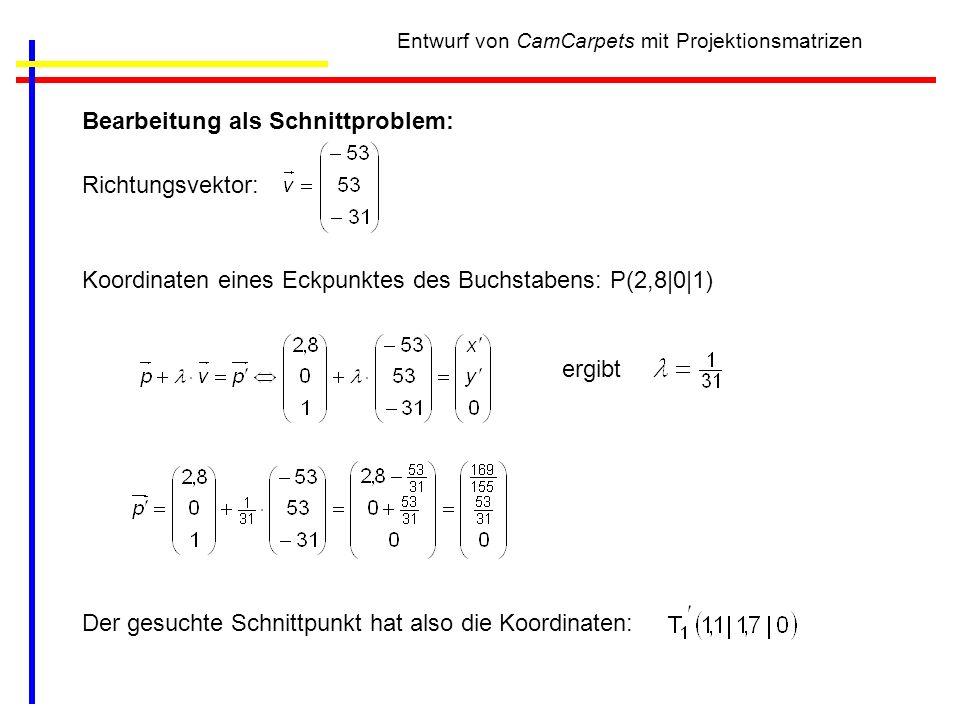 Entwurf von CamCarpets mit Projektionsmatrizen Bearbeitung als Schnittproblem: Richtungsvektor: Koordinaten eines Eckpunktes des Buchstabens: P(2,8|0|