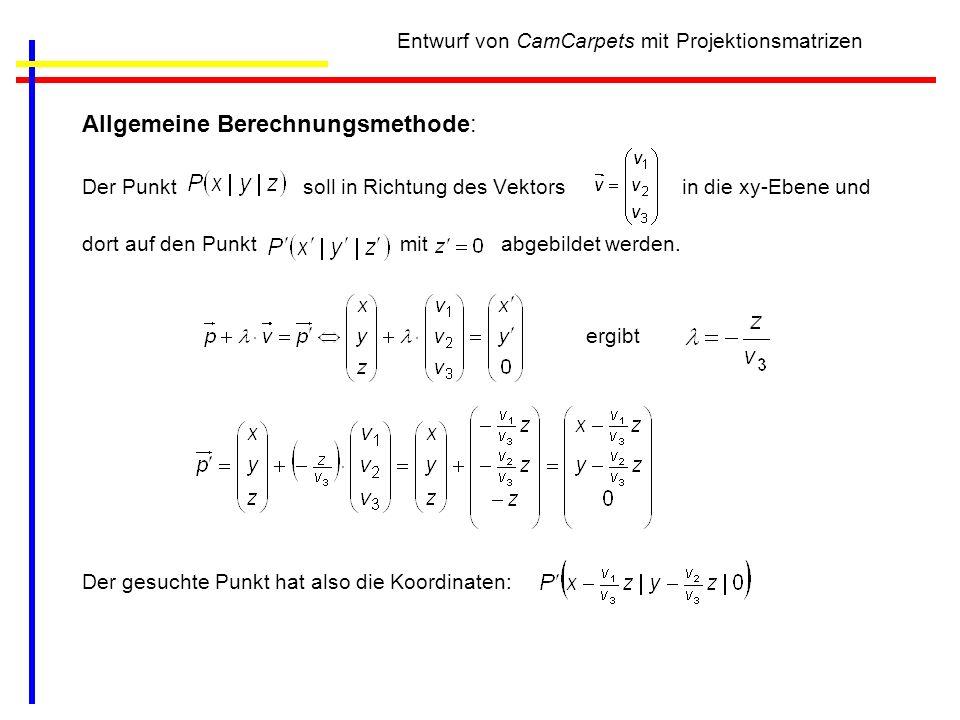 Entwurf von CamCarpets mit Projektionsmatrizen Allgemeine Berechnungsmethode: Der Punkt soll in Richtung des Vektors in die xy-Ebene und dort auf den