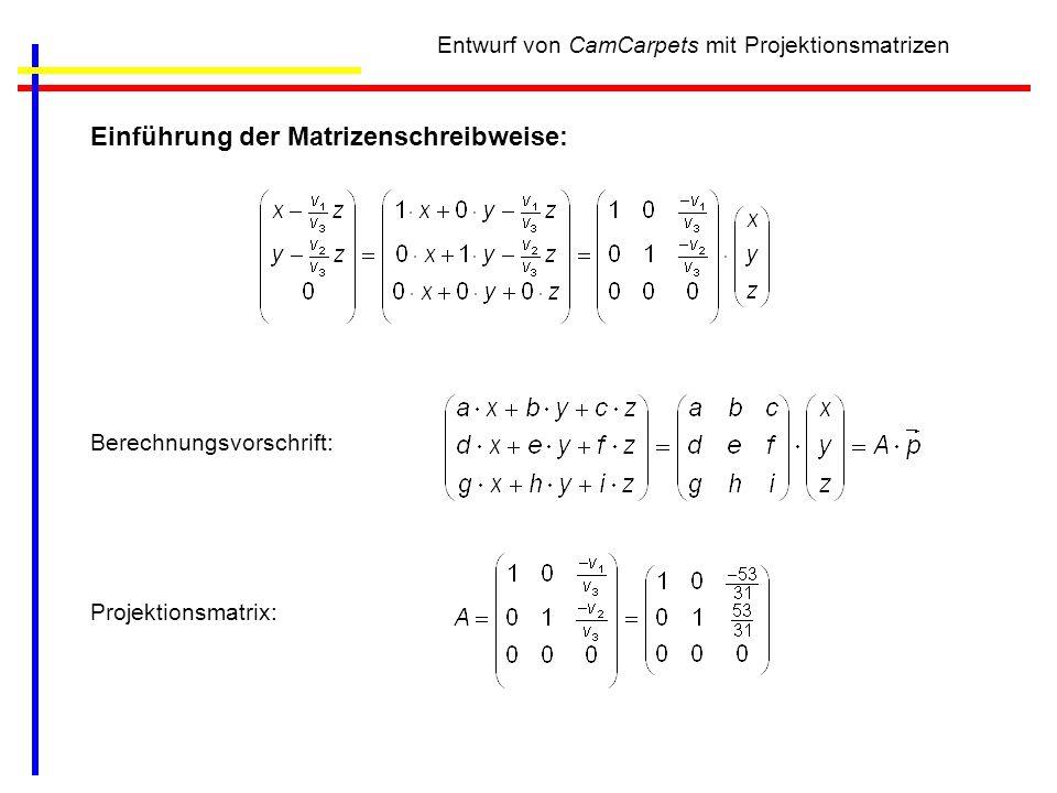 Entwurf von CamCarpets mit Projektionsmatrizen Einführung der Matrizenschreibweise: Berechnungsvorschrift: Projektionsmatrix: