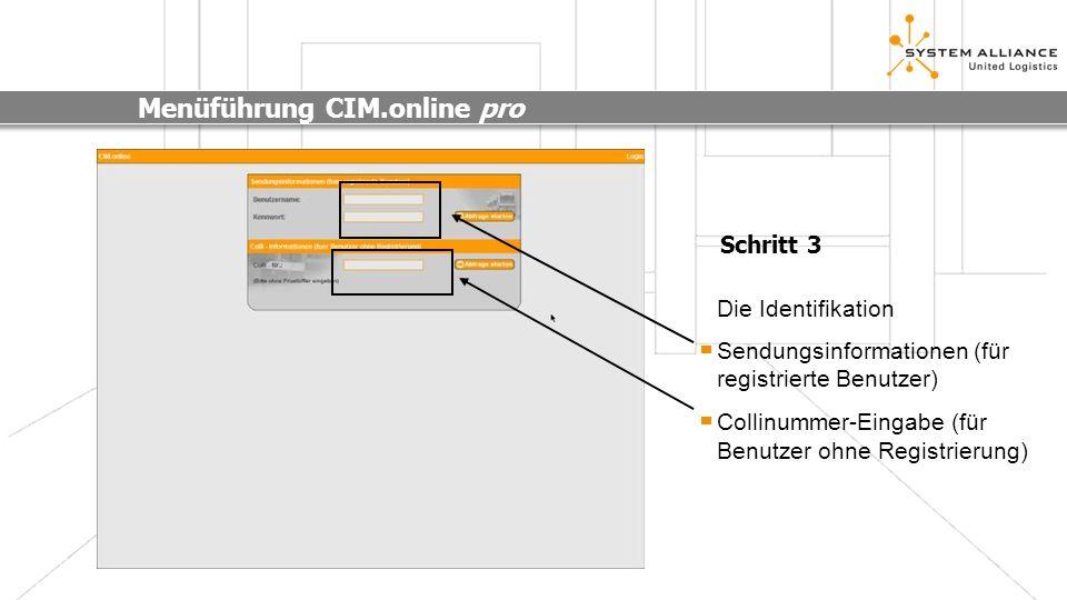Menüführung CIM.online pro Schritt 3 Die Identifikation Sendungsinformationen (für registrierte Benutzer) Collinummer-Eingabe (für Benutzer ohne Regis