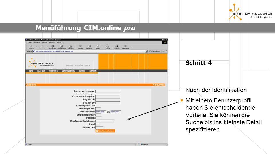 Menüführung CIM.online pro Schritt 4 Nach der Identifikation Mit einem Benutzerprofil haben Sie entscheidende Vorteile, Sie können die Suche bis ins k