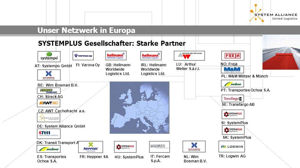 Unser Netzwerk in Europa SYSTEMPLUS Gesellschafter: Starke Partner CH: Streck AG ES: Transportes Ochoa S.A. GB: Hellmann Worldwide Logistics Ltd. IT: