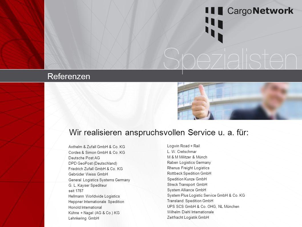 Referenzen Wir realisieren anspruchsvollen Service u. a. für: Axthelm & Zufall GmbH & Co. KG Cordes & Simon GmbH & Co. KG Deutsche Post AG DPD GeoPost