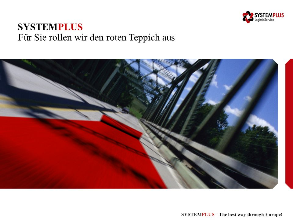 SYSTEMPLUS – The best way through Europe! SYSTEMPLUS Für Sie rollen wir den roten Teppich aus