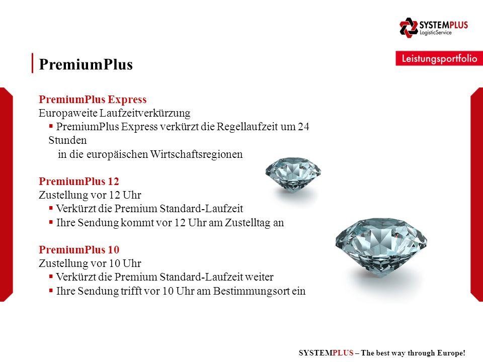 SYSTEMPLUS – The best way through Europe! PremiumPlus PremiumPlus Express Europaweite Laufzeitverkürzung PremiumPlus Express verkürzt die Regellaufzei