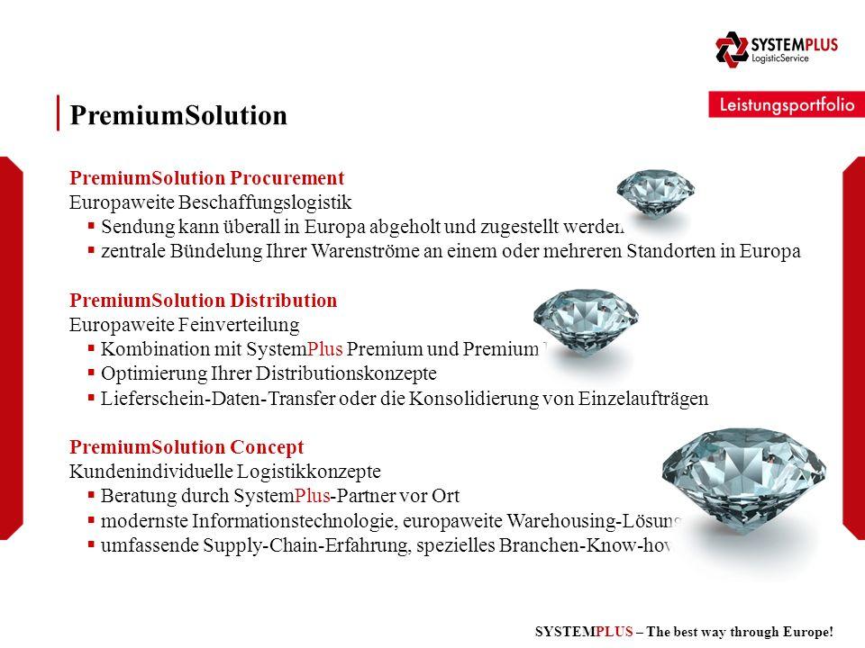 SYSTEMPLUS – The best way through Europe! PremiumSolution PremiumSolution Procurement Europaweite Beschaffungslogistik Sendung kann überall in Europa