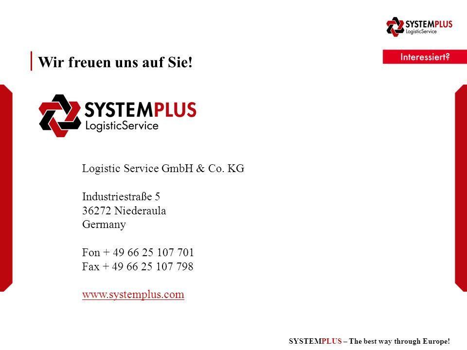 SYSTEMPLUS – The best way through Europe! Logistic Service GmbH & Co. KG Industriestraße 5 36272 Niederaula Germany Fon + 49 66 25 107 701 Fax + 49 66