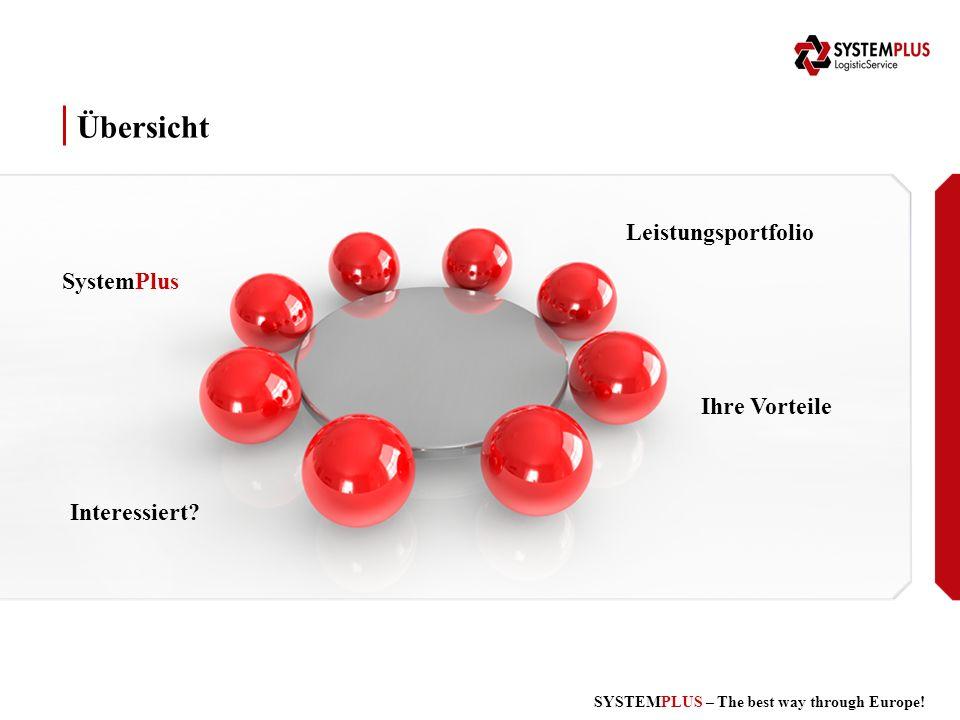 SYSTEMPLUS – The best way through Europe! Übersicht SystemPlus Leistungsportfolio Ihre Vorteile Interessiert?