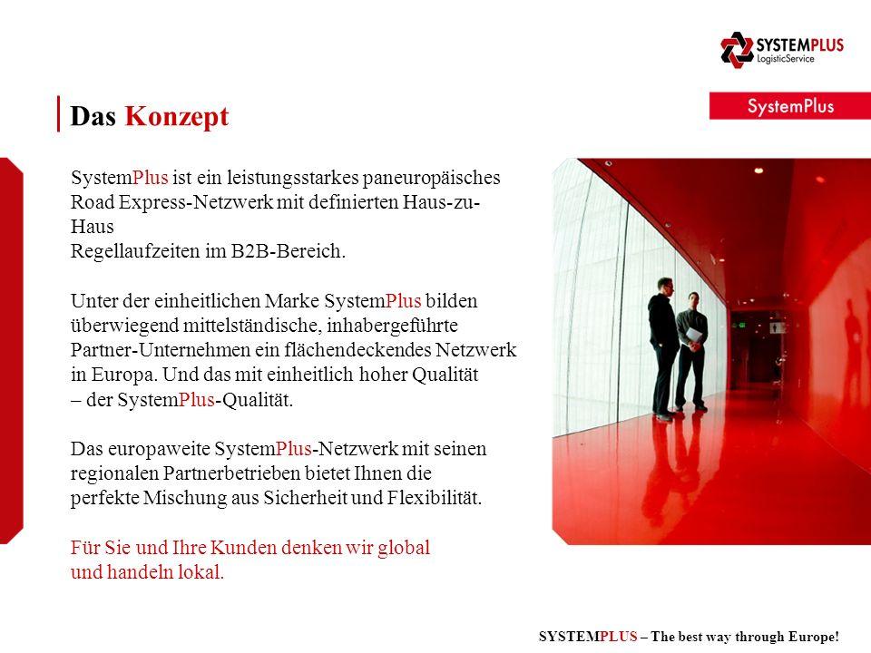 SYSTEMPLUS – The best way through Europe! Das Konzept SystemPlus ist ein leistungsstarkes paneuropäisches Road Express-Netzwerk mit definierten Haus-z
