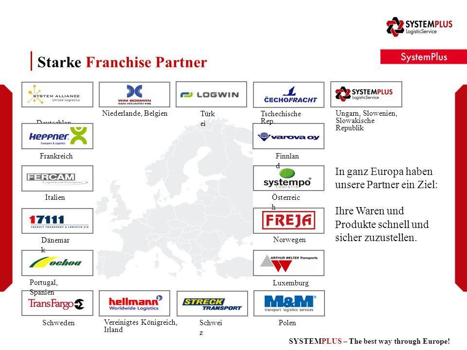 SYSTEMPLUS – The best way through Europe! Starke Franchise Partner In ganz Europa haben unsere Partner ein Ziel: Ihre Waren und Produkte schnell und s