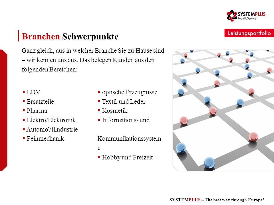 SYSTEMPLUS – The best way through Europe! Branchen Schwerpunkte Ganz gleich, aus in welcher Branche Sie zu Hause sind – wir kennen uns aus. Das belege