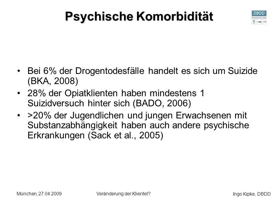 Ingo Kipke, DBDD München, 27.04.2009Veränderung der Klientel? Psychische Komorbidität Bei 6% der Drogentodesfälle handelt es sich um Suizide (BKA, 200