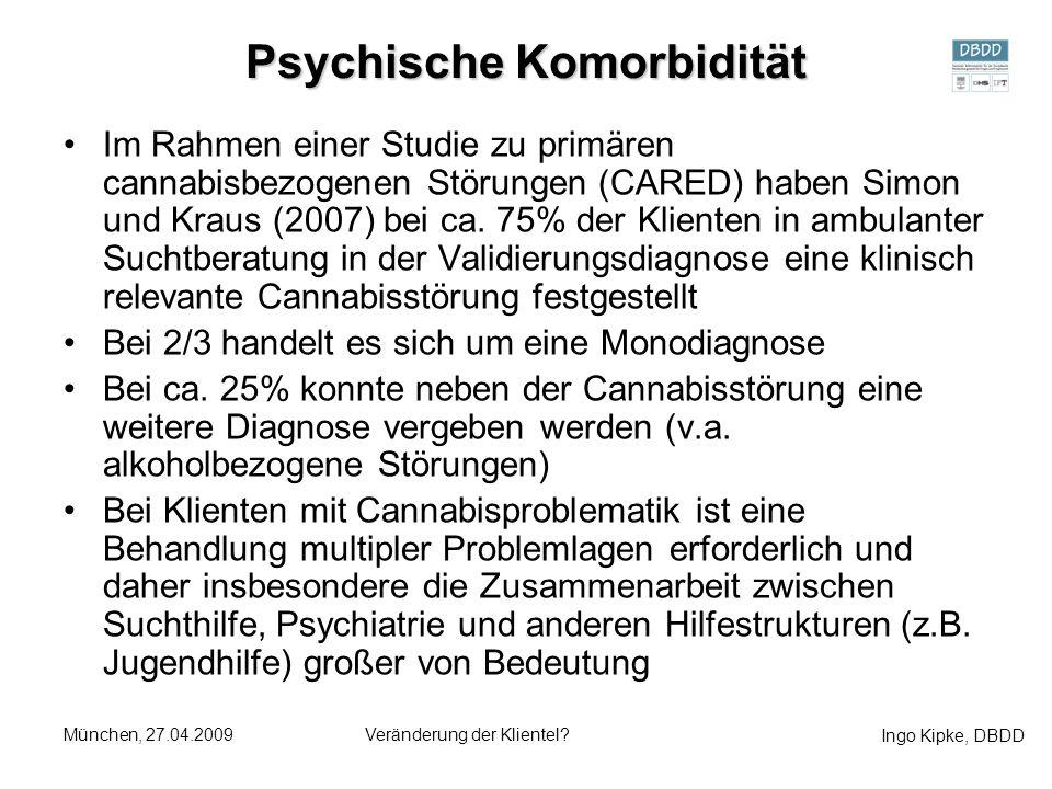 Ingo Kipke, DBDD München, 27.04.2009Veränderung der Klientel? Psychische Komorbidität Im Rahmen einer Studie zu primären cannabisbezogenen Störungen (