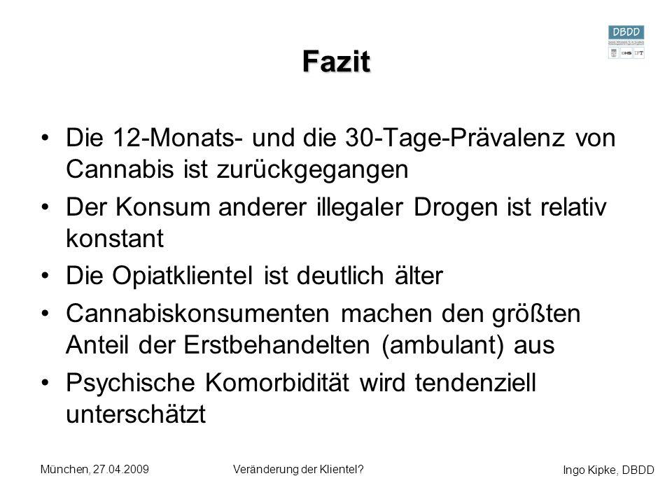 Ingo Kipke, DBDD München, 27.04.2009Veränderung der Klientel? Fazit Die 12-Monats- und die 30-Tage-Prävalenz von Cannabis ist zurückgegangen Der Konsu