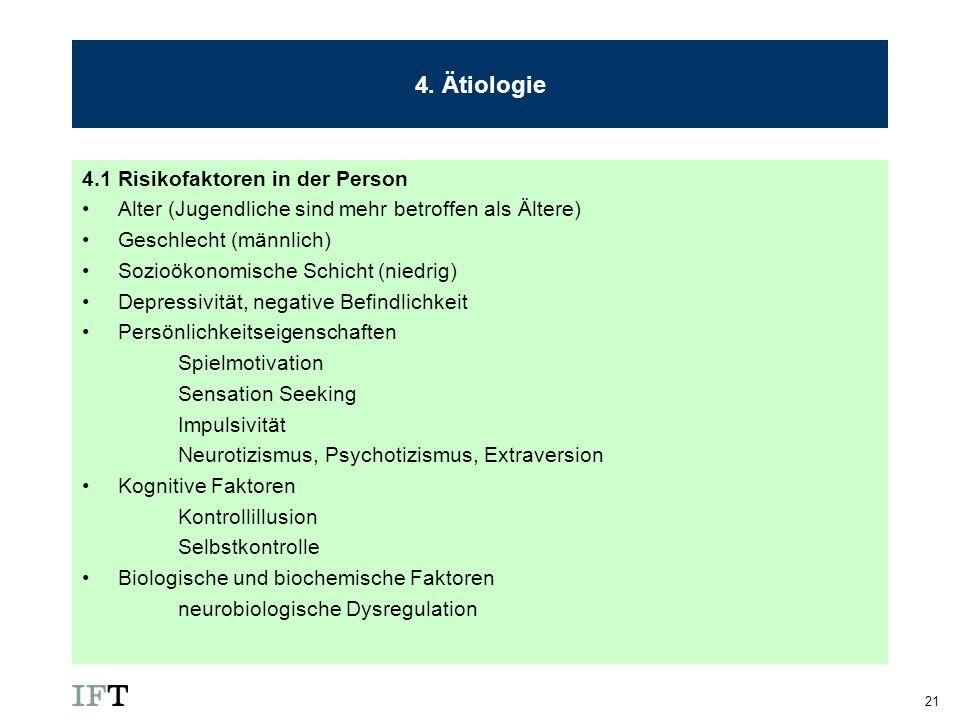 21 4. Ätiologie 4.1 Risikofaktoren in der Person Alter (Jugendliche sind mehr betroffen als Ältere) Geschlecht (männlich) Sozioökonomische Schicht (ni