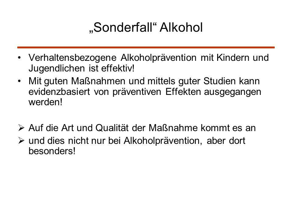 Sonderfall Alkohol Verhaltensbezogene Alkoholprävention mit Kindern und Jugendlichen ist effektiv! Mit guten Maßnahmen und mittels guter Studien kann
