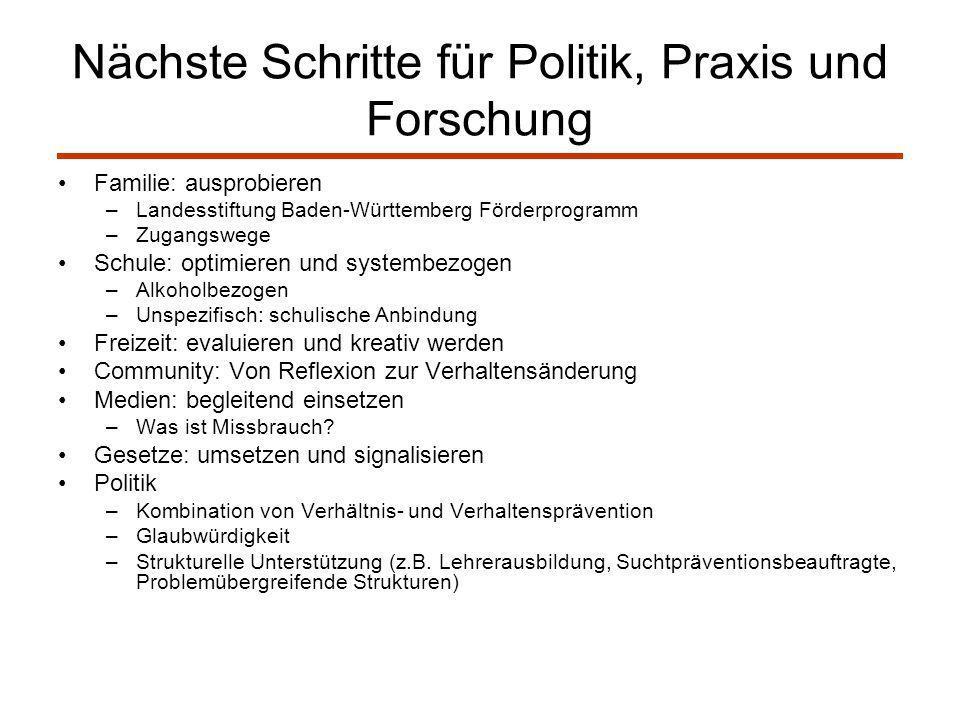 Nächste Schritte für Politik, Praxis und Forschung Familie: ausprobieren –Landesstiftung Baden-Württemberg Förderprogramm –Zugangswege Schule: optimie
