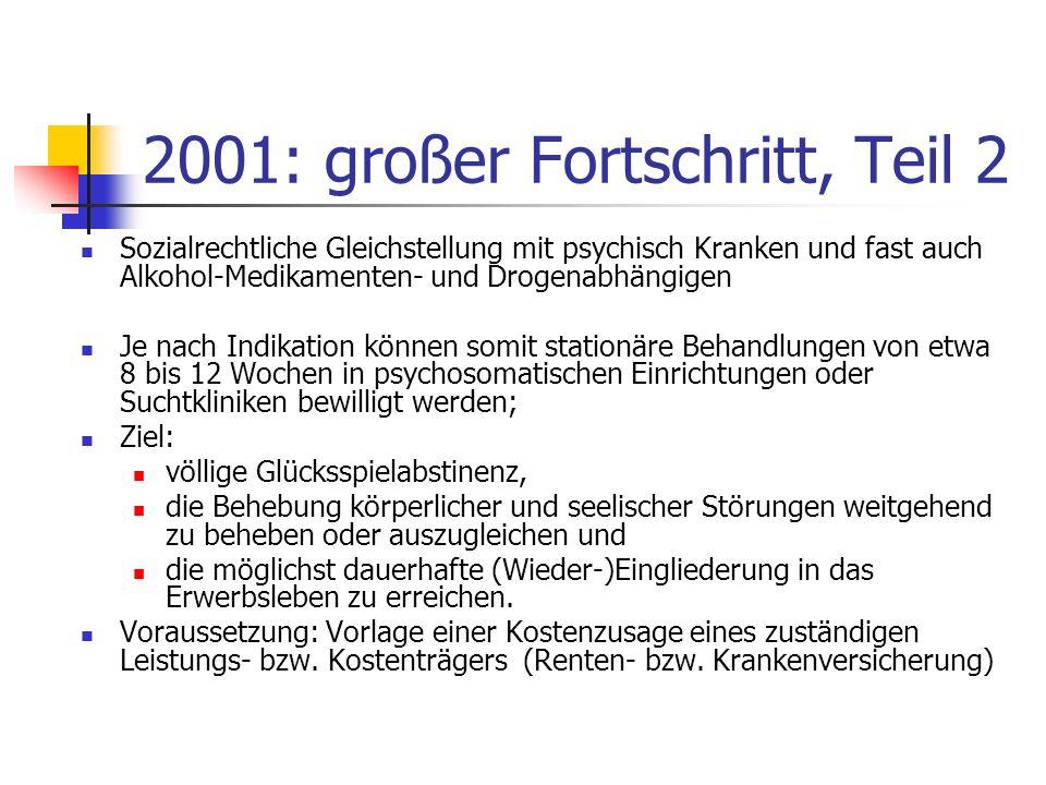 2001: großer Fortschritt, Teil 2 Sozialrechtliche Gleichstellung mit psychisch Kranken und fast auch Alkohol-Medikamenten- und Drogenabhängigen Je nac