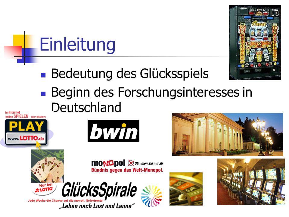 Einleitung Bedeutung des Glücksspiels Beginn des Forschungsinteresses in Deutschland