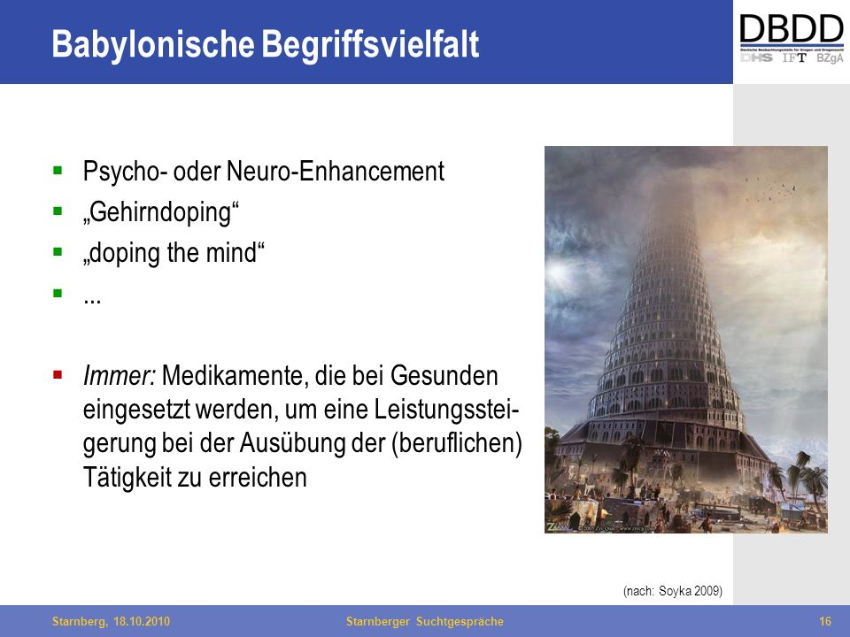 Bielefeld, 29.04.2010Fachtag Qualität des LWL16Starnberg, 18.10.2010Starnberger Suchtgespräche16 Babylonische Begriffsvielfalt Psycho- oder Neuro-Enha