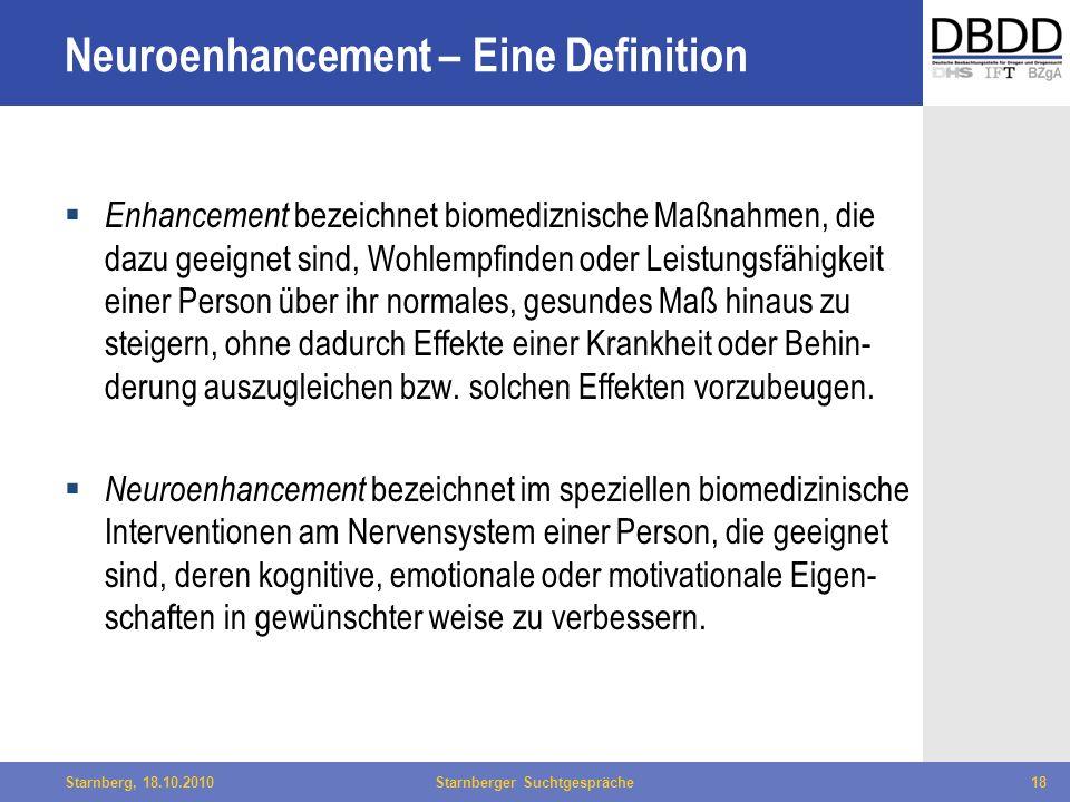 Bielefeld, 29.04.2010Fachtag Qualität des LWL18Starnberg, 18.10.2010Starnberger Suchtgespräche18 Neuroenhancement – Eine Definition Enhancement bezeic
