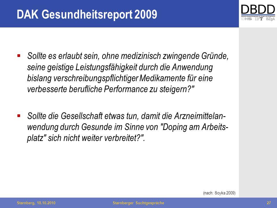 Bielefeld, 29.04.2010Fachtag Qualität des LWL27Starnberg, 18.10.2010Starnberger Suchtgespräche27 DAK Gesundheitsreport 2009 Sollte es erlaubt sein, oh