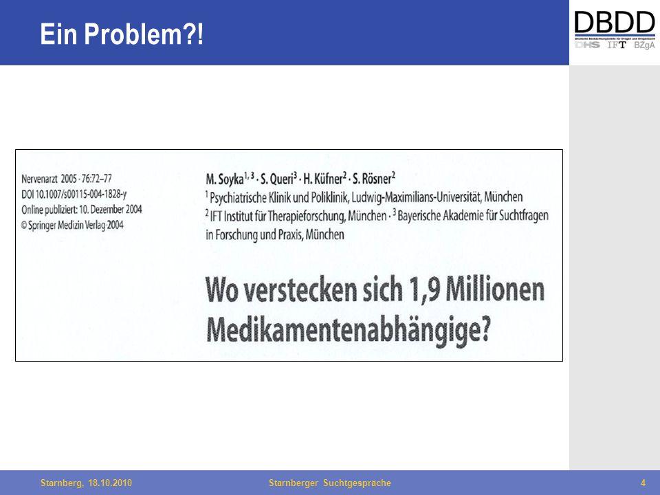 Bielefeld, 29.04.2010Fachtag Qualität des LWL4Starnberg, 18.10.2010Starnberger Suchtgespräche4 Ein Problem?!