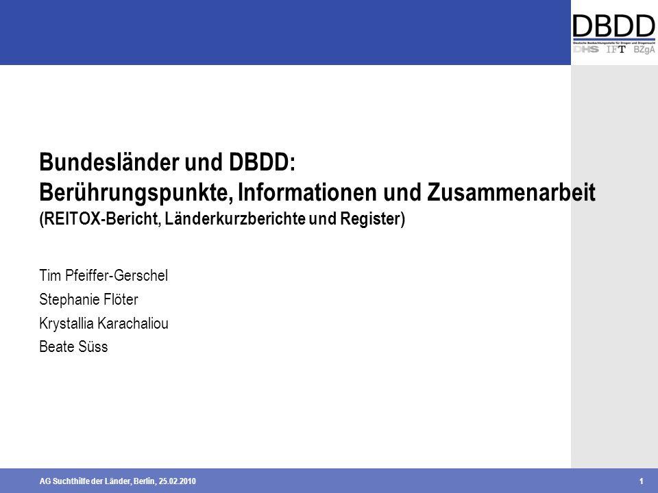 AG Suchthilfe der Länder, Berlin, 25.02.20101 Bundesländer und DBDD: Berührungspunkte, Informationen und Zusammenarbeit (REITOX-Bericht, Länderkurzber