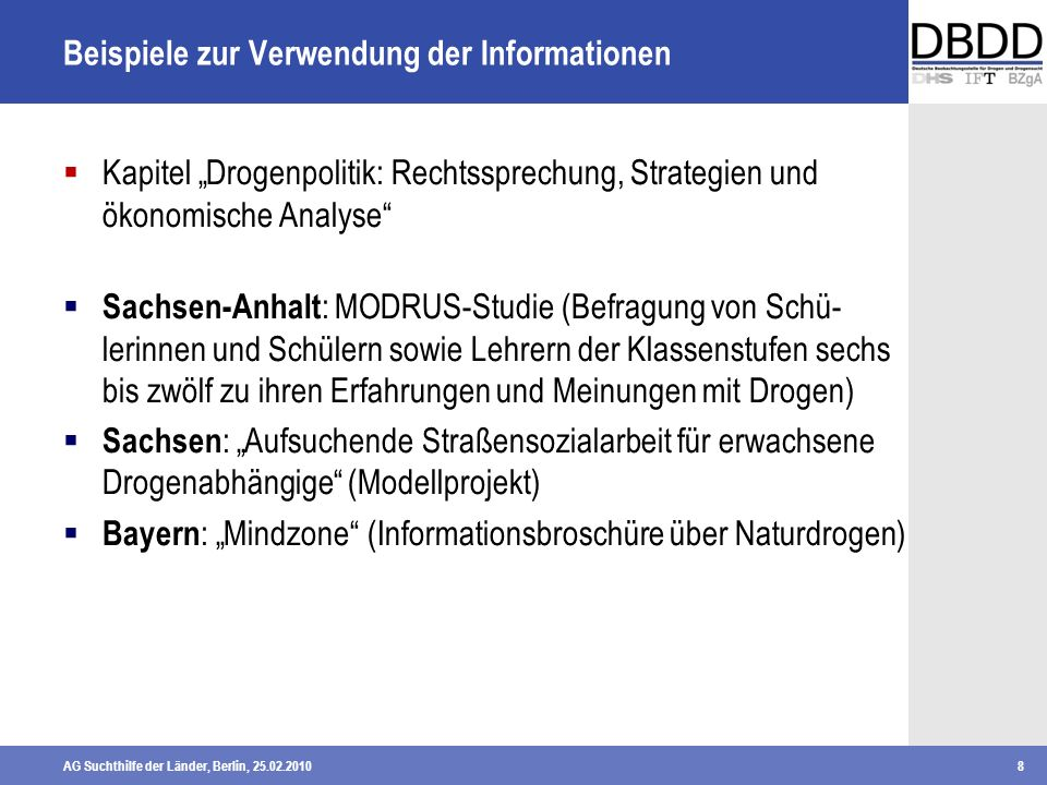 AG Suchthilfe der Länder, Berlin, 25.02.20108 Beispiele zur Verwendung der Informationen Kapitel Drogenpolitik: Rechtssprechung, Strategien und ökonom