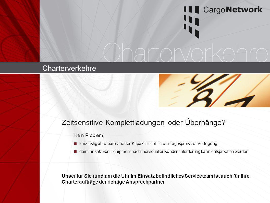 Charterverkehre Kein Problem, kurzfristig abrufbare Charter-Kapazität steht zum Tagespreis zur Verfügung dem Einsatz von Equipment nach individueller