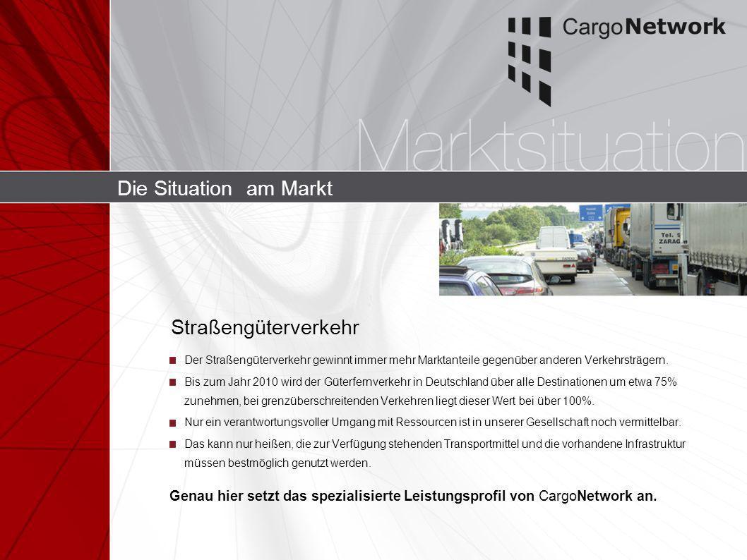 Die Situation am Markt Der Straßengüterverkehr gewinnt immer mehr Marktanteile gegenüber anderen Verkehrsträgern. Bis zum Jahr 2010 wird der Güterfern