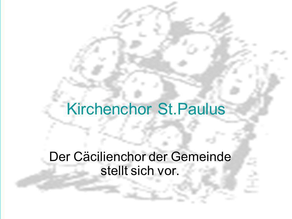 Der Cäcilienchor der Gemeinde stellt sich vor. Kirchenchor St.Paulus