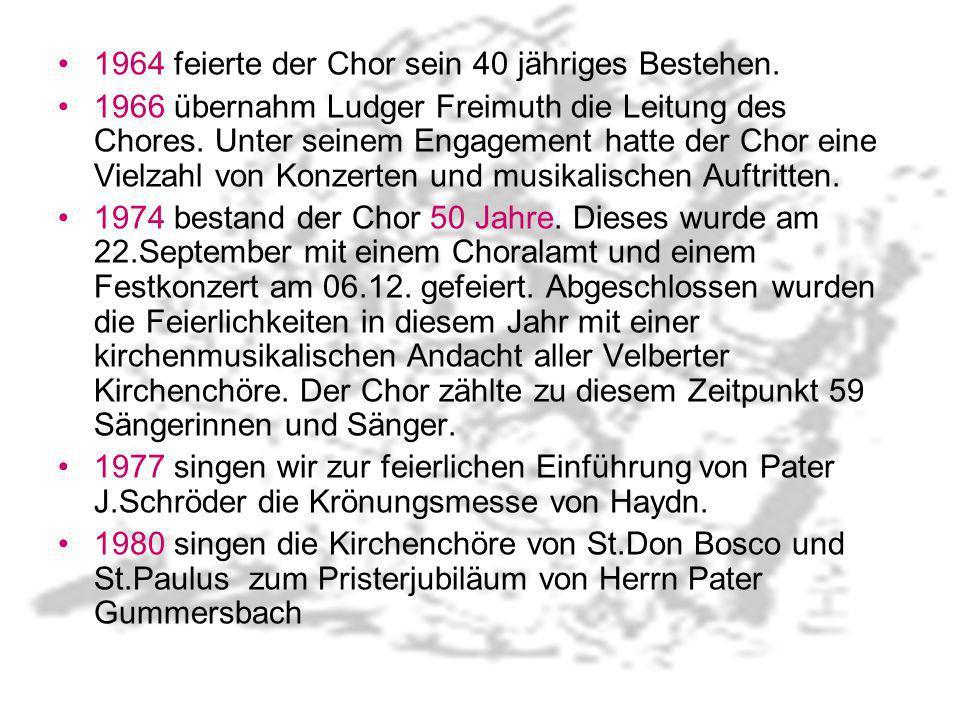 1964 feierte der Chor sein 40 jähriges Bestehen. 1966 übernahm Ludger Freimuth die Leitung des Chores. Unter seinem Engagement hatte der Chor eine Vie