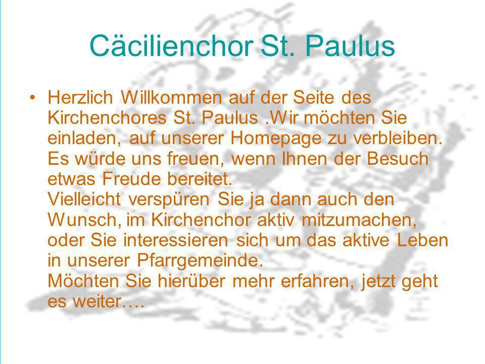 Cäcilienchor St. Paulus Herzlich Willkommen auf der Seite des Kirchenchores St. Paulus.Wir möchten Sie einladen, auf unserer Homepage zu verbleiben. E
