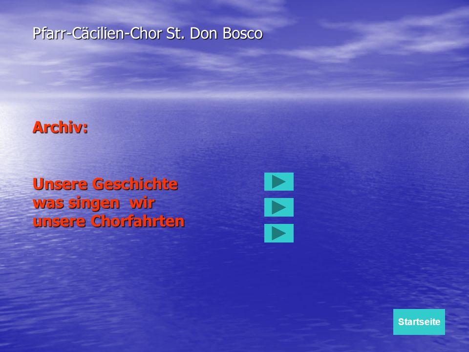 Archiv: Unsere Geschichte was singen wir unsere Chorfahrten Pfarr-Cäcilien-Chor St. Don Bosco Startseite