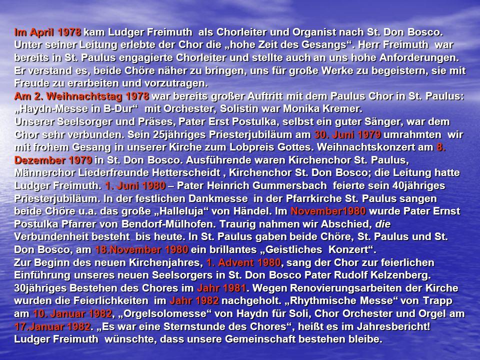 Im April 1978 kam Ludger Freimuth als Chorleiter und Organist nach St. Don Bosco. Unter seiner Leitung erlebte der Chor die hohe Zeit des Gesangs. Her