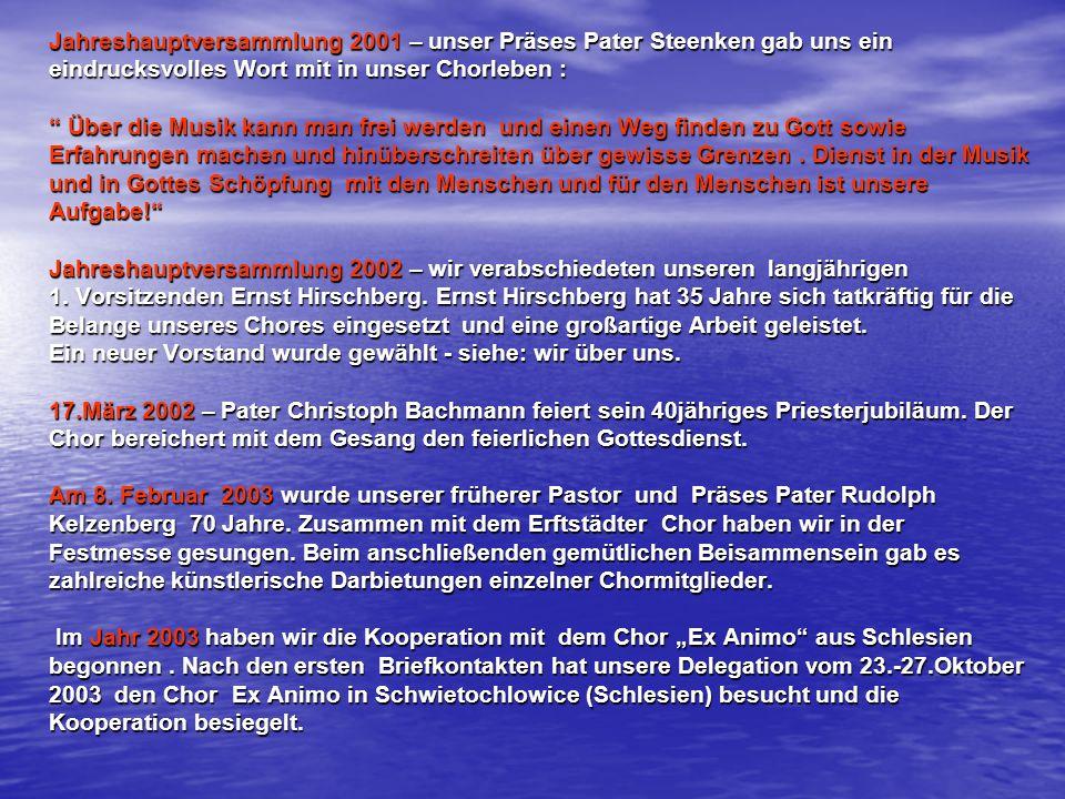 Jahreshauptversammlung 2001 – unser Präses Pater Steenken gab uns ein eindrucksvolles Wort mit in unser Chorleben : Über die Musik kann man frei werde