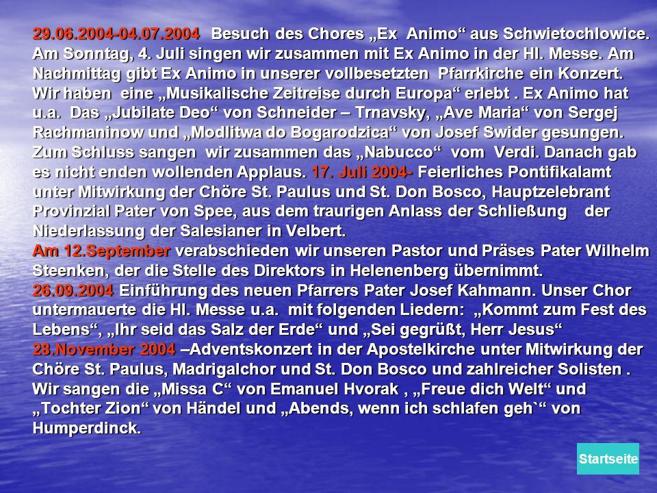 29.06.2004-04.07.2004 Besuch des Chores Ex Animo aus Schwietochlowice. Am Sonntag, 4. Juli singen wir zusammen mit Ex Animo in der Hl. Messe. Am Nachm